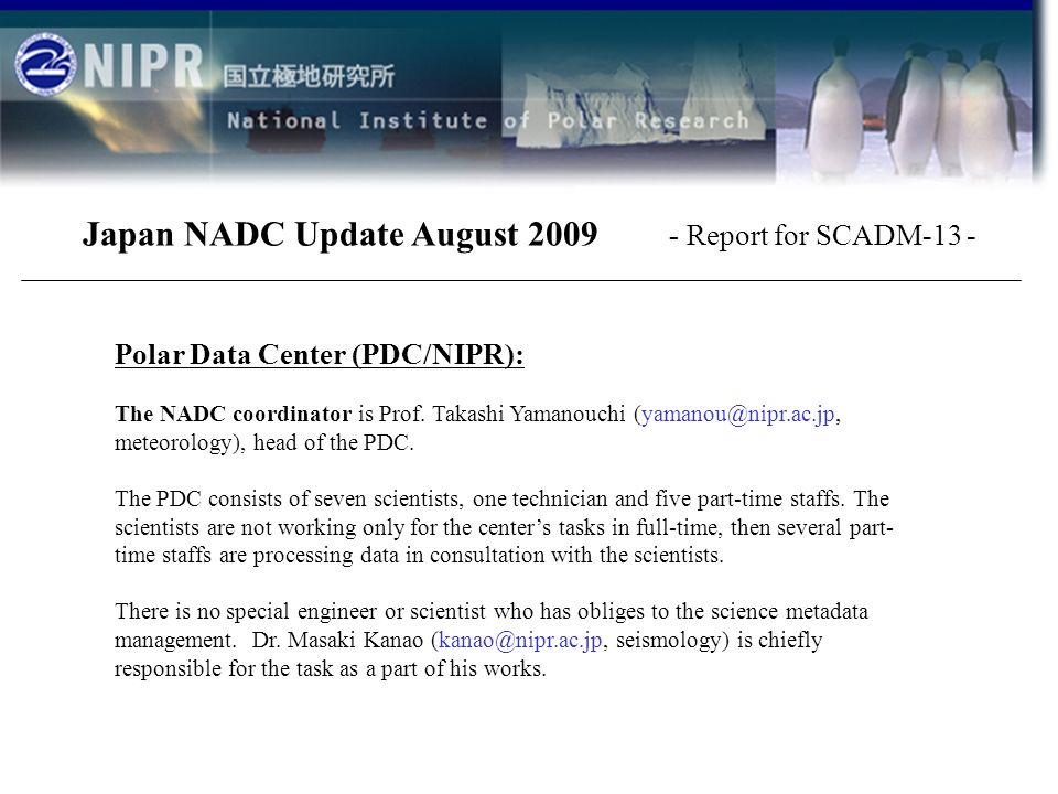 Polar Data Center (PDC/NIPR): The NADC coordinator is Prof. Takashi Yamanouchi (yamanou@nipr.ac.jp, meteorology), head of the PDC. The PDC consists of