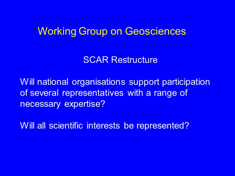 SCAR Restructure Will national organisations support participation of several representatives with a range of necessary expertise? Will all scientific