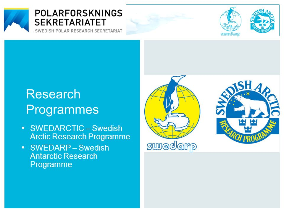Swedish Polar Research Secretariat Polarforskningssekretariatet Research Programmes SWEDARCTIC – Swedish Arctic Research Programme SWEDARP – Swedish Antarctic Research Programme