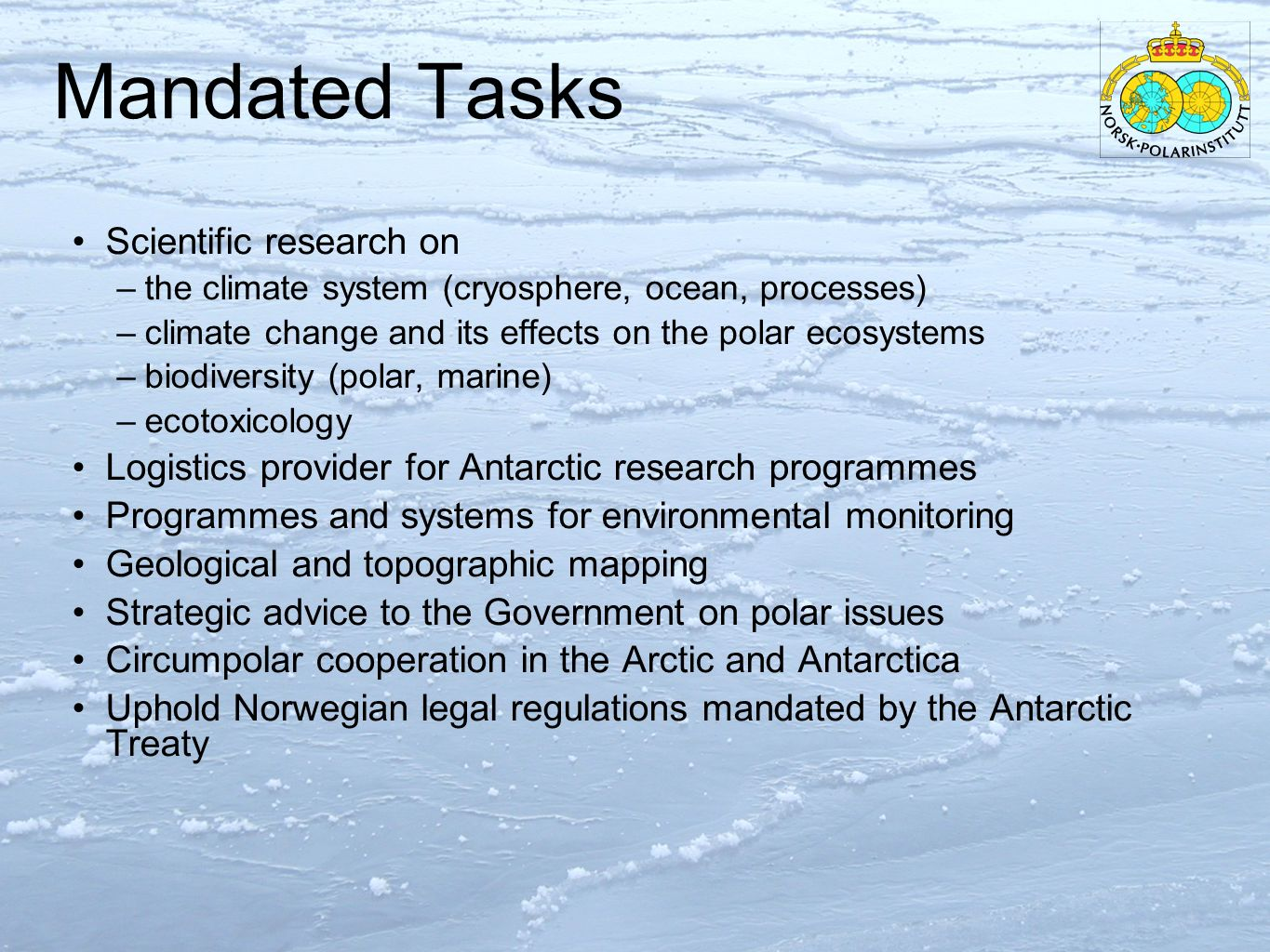 Facilities & Logistics Fieldwork, data collection and logistics support in the Arctic and Antarctic Norwegian Antarctic Research Expeditions (NARE) Research vessel Lance Sverdrup Station Troll Station NADC