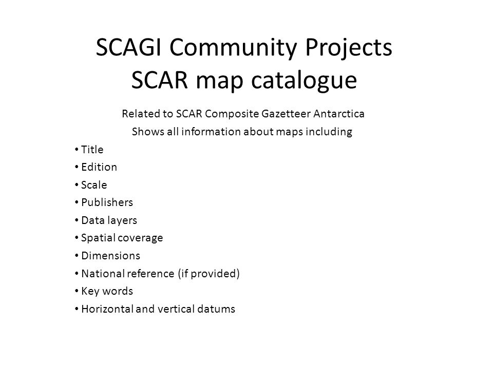 SCAGI Community Projects SCAR map catalogue Related to SCAR Composite Gazetteer Antarctica Shows all information about maps including Title Edition Sc