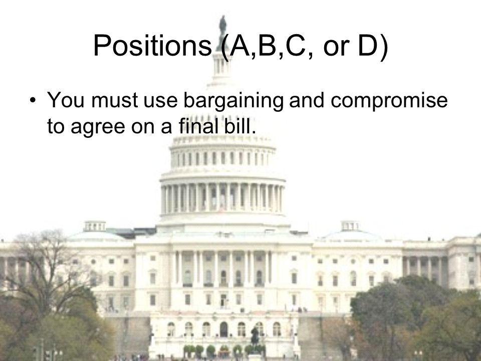 Positions (A,B,C, or D) You must use bargaining and compromise to agree on a final bill.