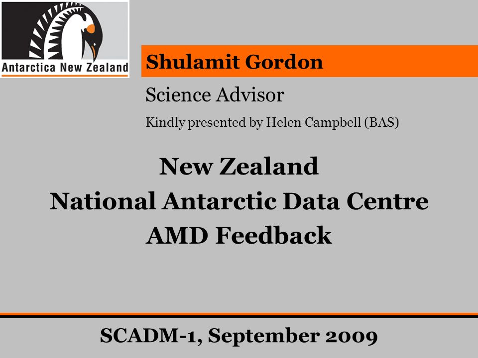 Shulamit Gordon New Zealand National Antarctic Data Centre AMD Feedback Science Advisor Kindly presented by Helen Campbell (BAS) SCADM-1, September 20