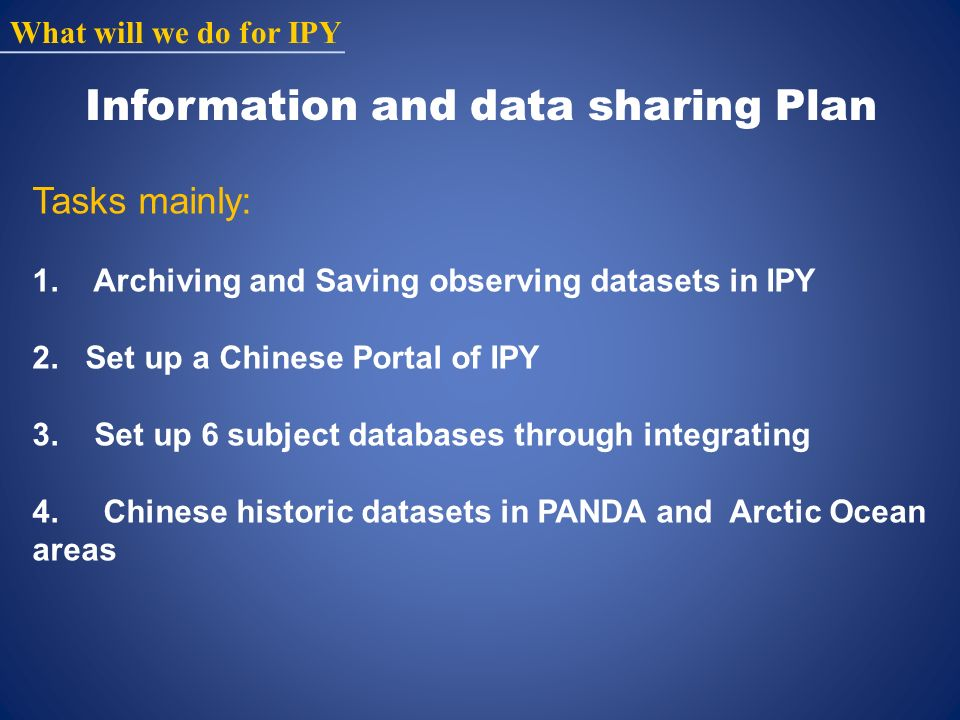 What will we do for IPY Information and data sharing Plan Tasks mainly: 1.
