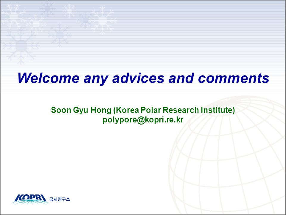 Welcome any advices and comments Soon Gyu Hong (Korea Polar Research Institute) polypore@kopri.re.kr