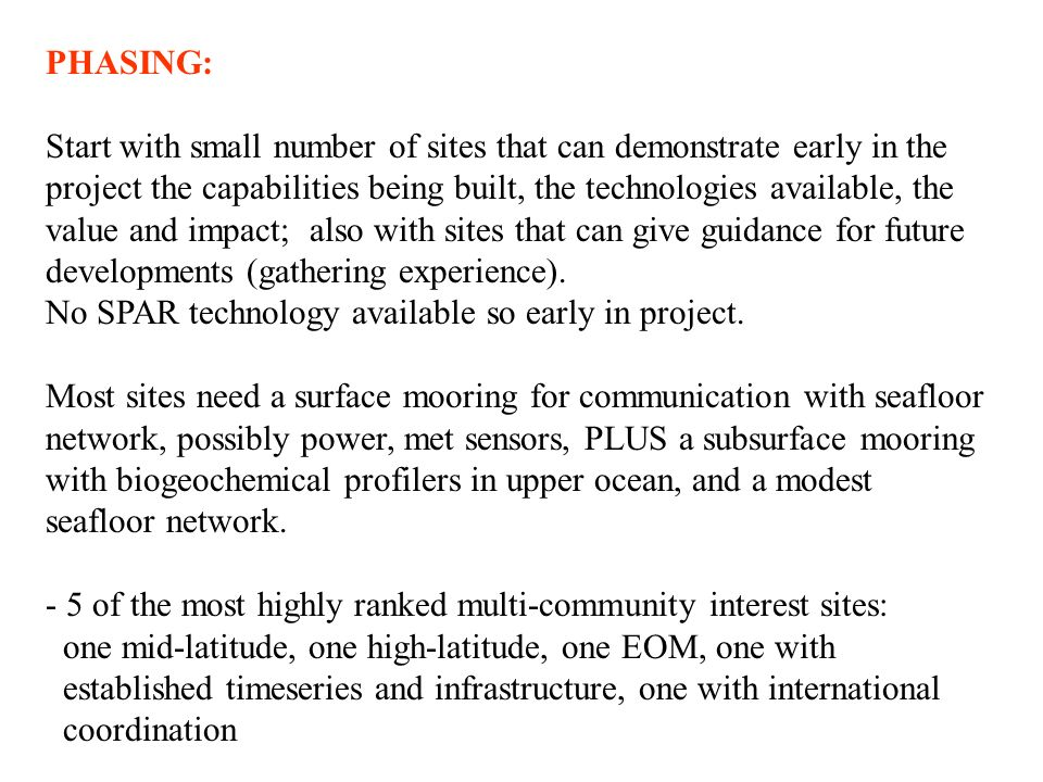 PHASING: Start with small number of sites that can demonstrate early in the project the capabilities being built, the technologies available, the value and impact; also with sites that can give guidance for future developments (gathering experience).