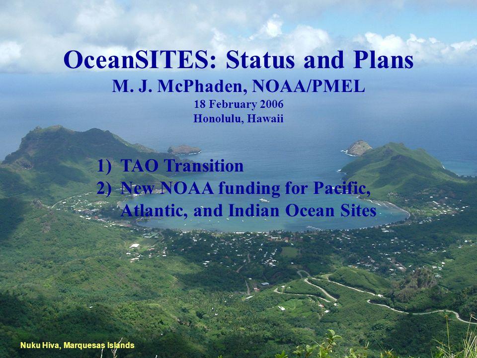 OceanSITES: Status and Plans M. J. McPhaden, NOAA/PMEL 18 February 2006 Honolulu, Hawaii Nuku Hiva, Marquesas Islands 1)TAO Transition 2)New NOAA fund