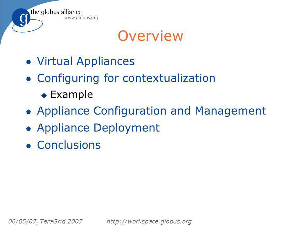 06/05/07, TeraGrid 2007http://workspace.globus.org Overview l Virtual Appliances l Configuring for contextualization u Example l Appliance Configurati