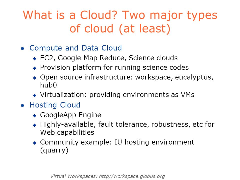 Virtual Workspaces: http//workspace.globus.org What is a Cloud.