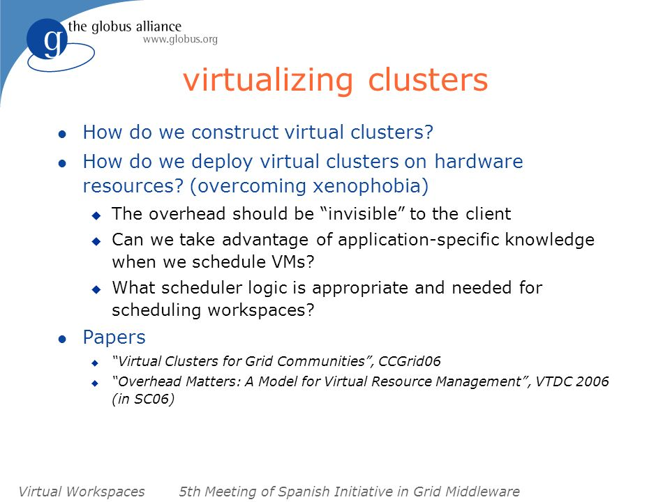 Virtual Workspaces5th Meeting of Spanish Initiative in Grid Middleware virtualizing clusters l How do we construct virtual clusters.