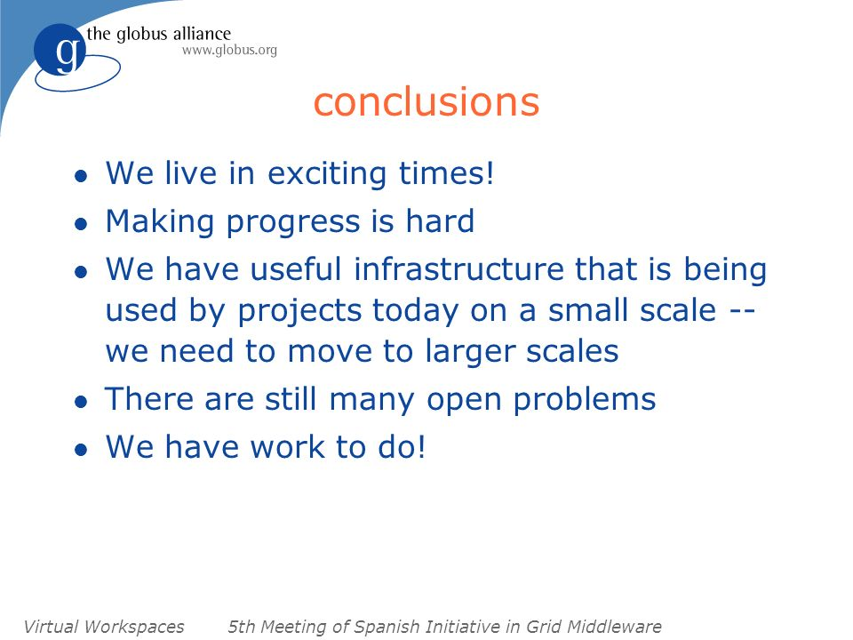 Virtual Workspaces5th Meeting of Spanish Initiative in Grid Middleware conclusions l We live in exciting times.