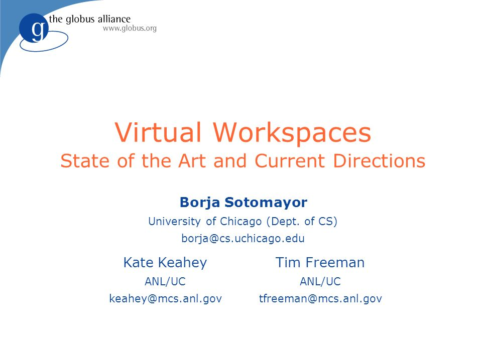 Virtual Workspaces State of the Art and Current Directions Borja Sotomayor University of Chicago (Dept.