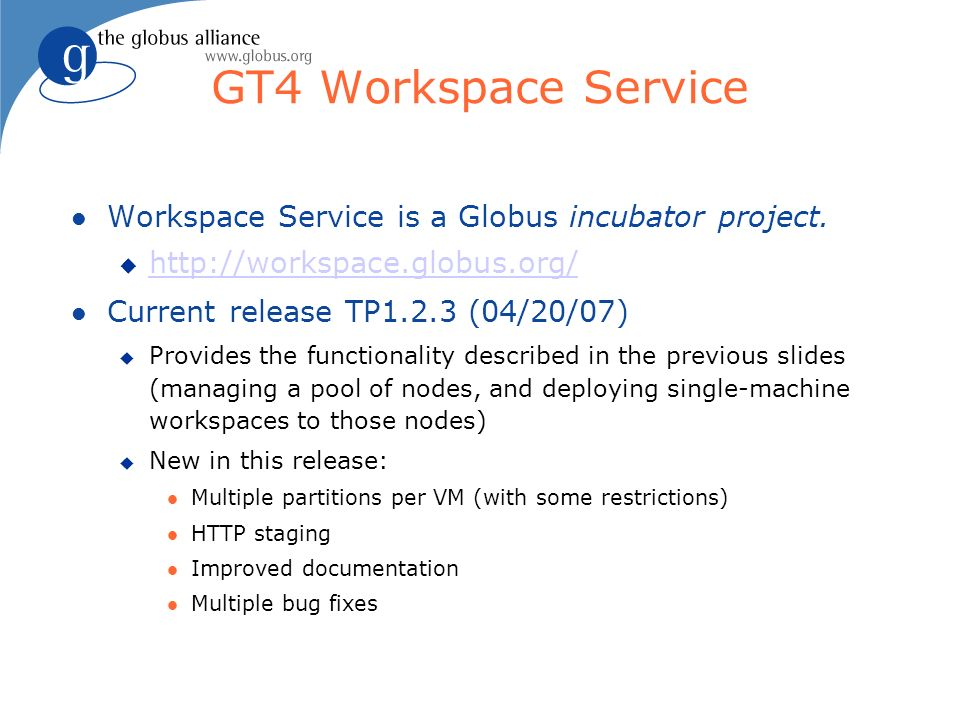 GT4 Workspace Service Workspace Service is a Globus incubator project.