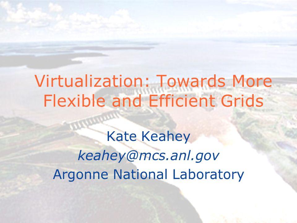 13/09/05Kate Keahey, PPAM 2005 Virtual Playgrounds Application Virtual Grid