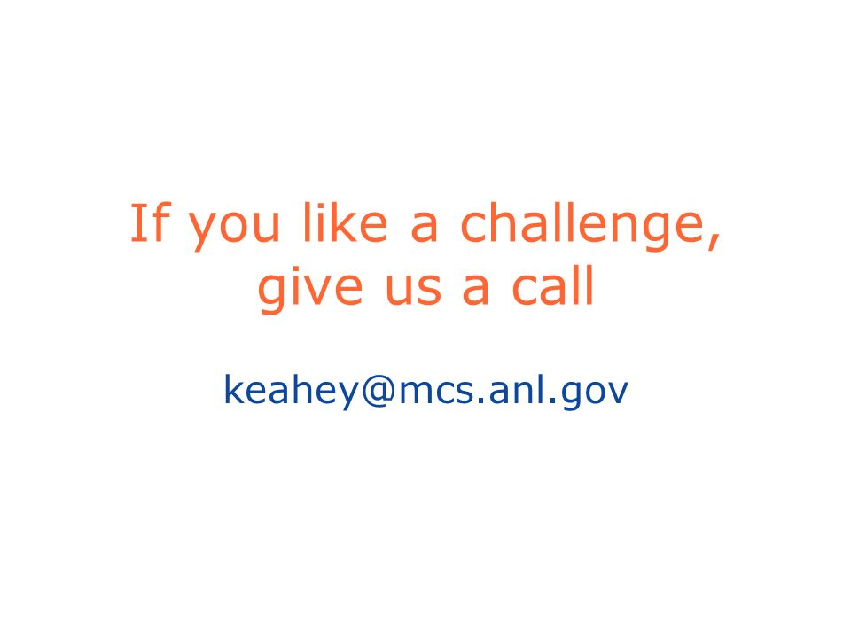 If you like a challenge, give us a call keahey@mcs.anl.gov