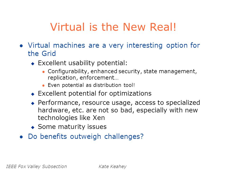 IEEE Fox Valley SubsectionKate Keahey Virtual is the New Real.