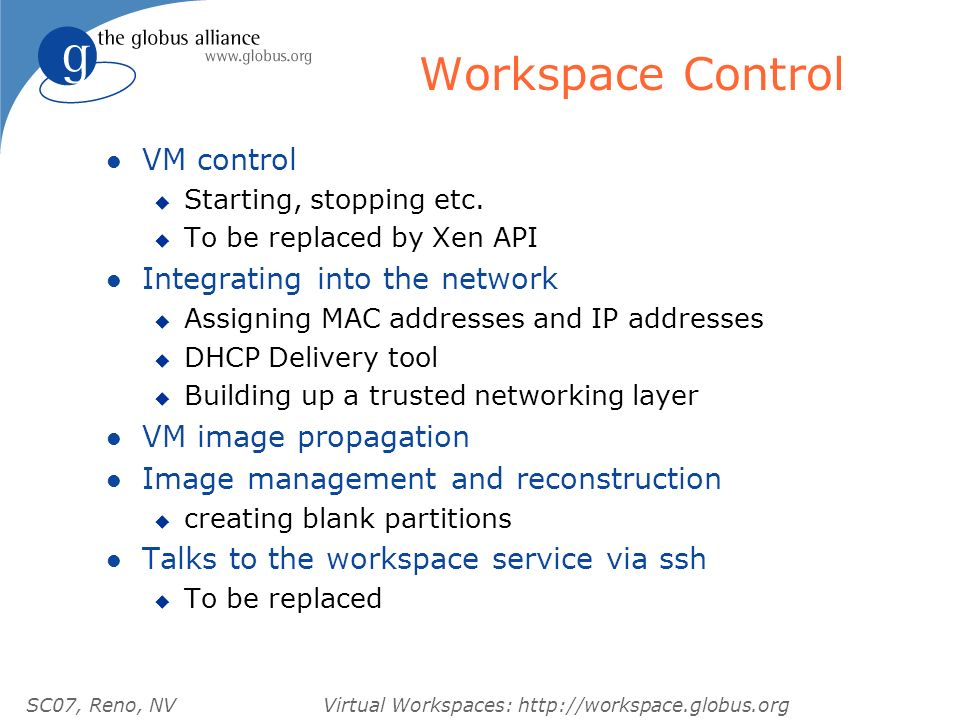 SC07, Reno, NVVirtual Workspaces: http://workspace.globus.org Workspace Control l VM control u Starting, stopping etc.