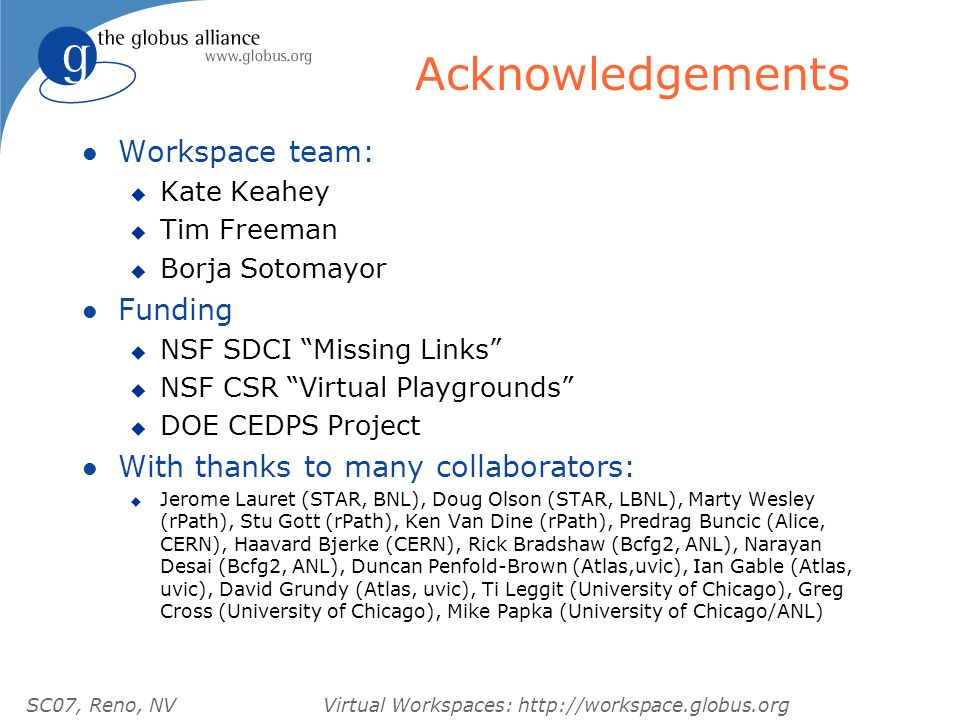 SC07, Reno, NVVirtual Workspaces: http://workspace.globus.org Acknowledgements l Workspace team: u Kate Keahey u Tim Freeman u Borja Sotomayor l Fundi