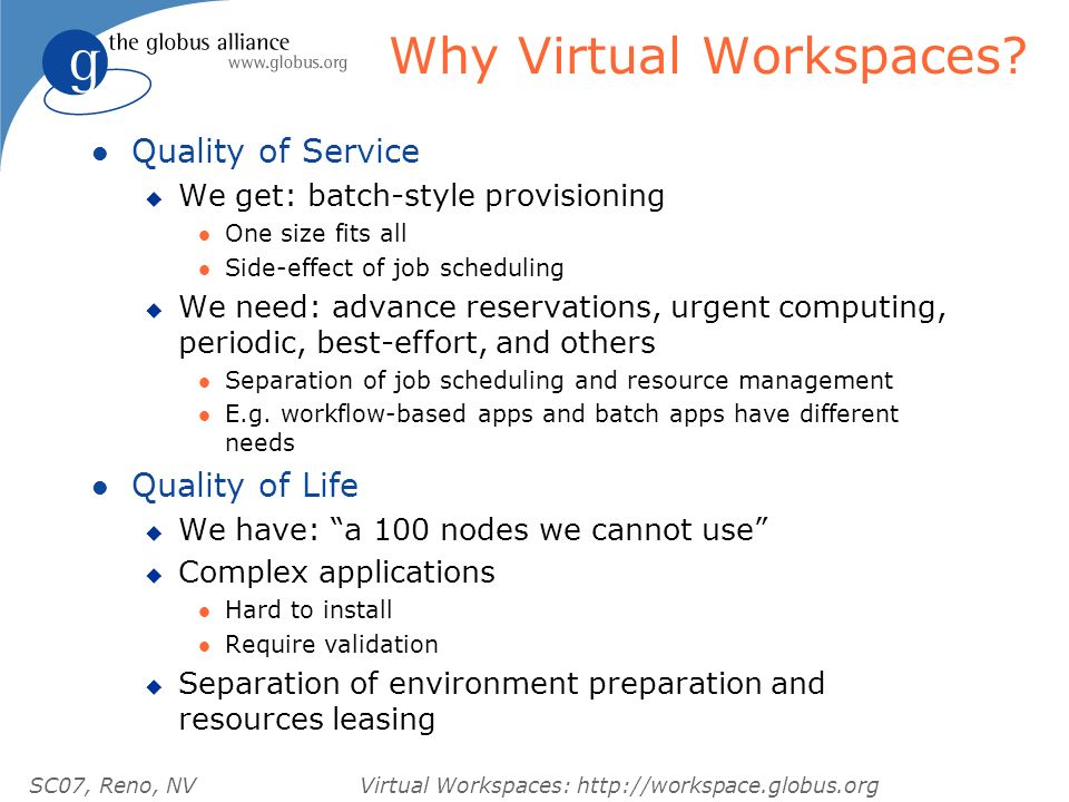 SC07, Reno, NVVirtual Workspaces: http://workspace.globus.org Why Virtual Workspaces.