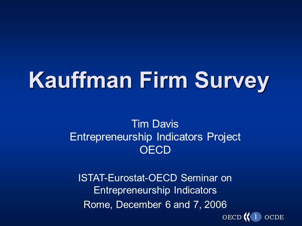 1 Kauffman Firm Survey Tim Davis Entrepreneurship Indicators Project OECD ISTAT-Eurostat-OECD Seminar on Entrepreneurship Indicators Rome, December 6