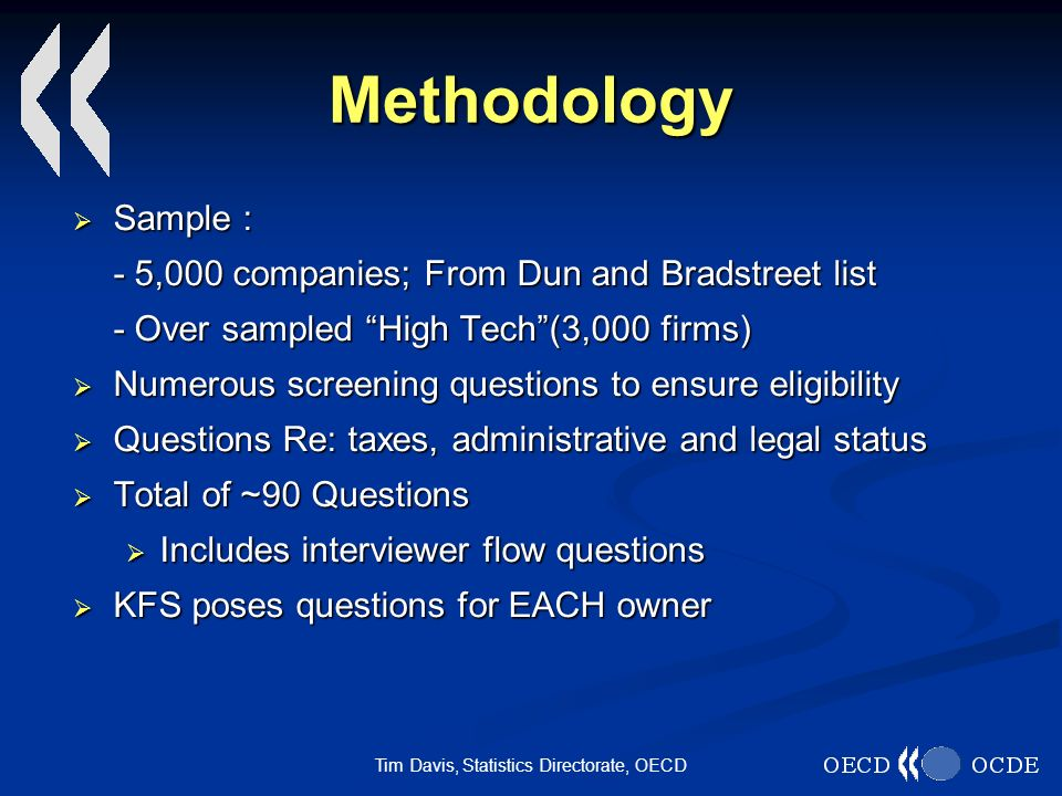 Tim Davis, Statistics Directorate, OECD Methodology Sample : Sample : - 5,000 companies; From Dun and Bradstreet list - Over sampled High Tech(3,000 f