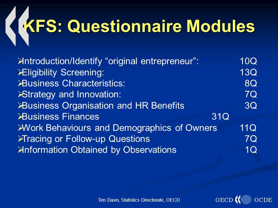 Tim Davis, Statistics Directorate, OECD KFS: Questionnaire Modules Introduction/Identify original entrepreneur:10Q Eligibility Screening: 13Q Business