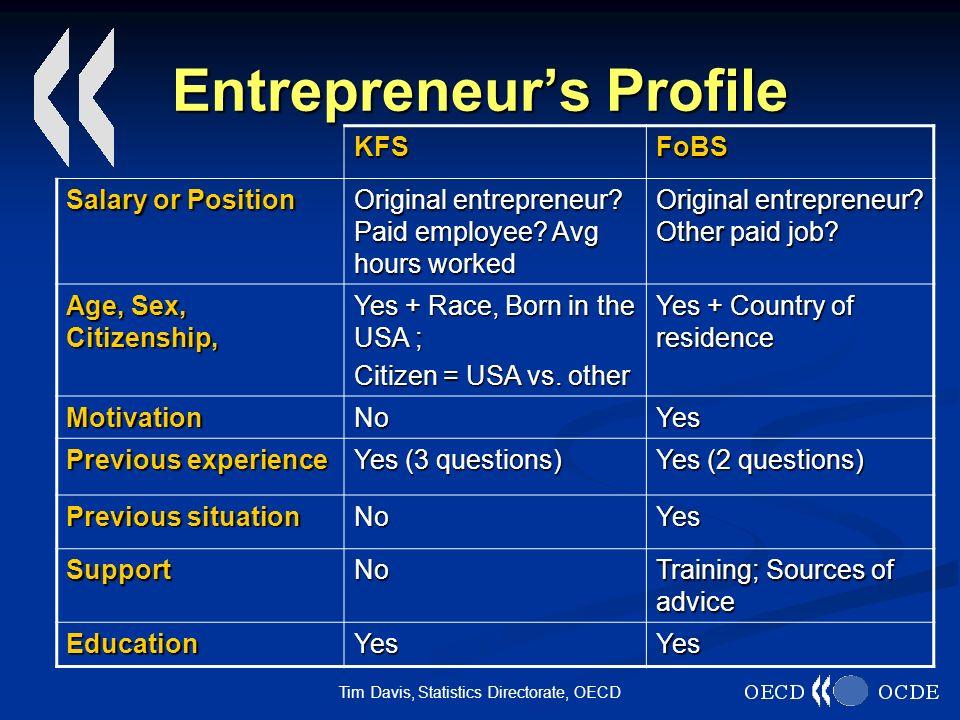 Tim Davis, Statistics Directorate, OECD Entrepreneurs Profile KFSFoBS Salary or Position Original entrepreneur? Paid employee? Avg hours worked Origin