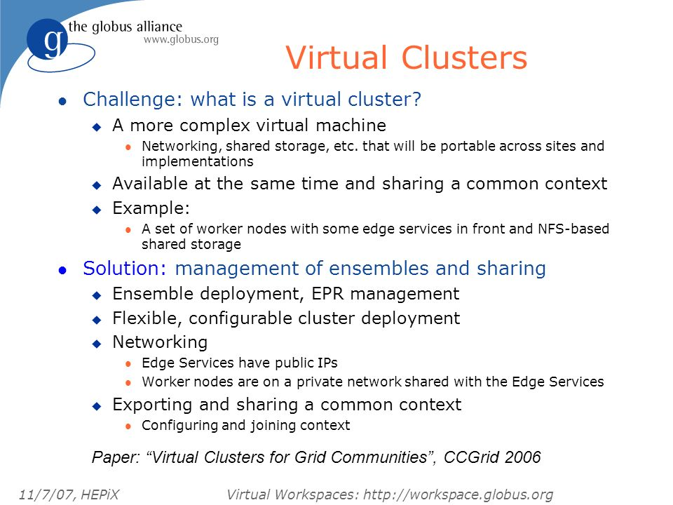 11/7/07, HEPiXVirtual Workspaces: http://workspace.globus.org l Challenge: what is a virtual cluster.