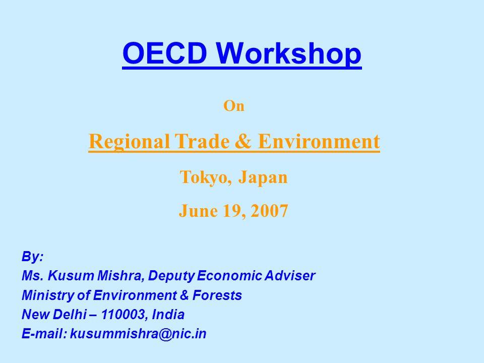 OECD Workshop By: Ms. Kusum Mishra, Deputy Economic Adviser Ministry of Environment & Forests New Delhi – 110003, India E-mail: kusummishra@nic.in On