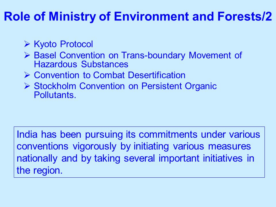 Role of Ministry of Environment and Forests/2 Kyoto Protocol Basel Convention on Trans-boundary Movement of Hazardous Substances Convention to Combat Desertification Stockholm Convention on Persistent Organic Pollutants.