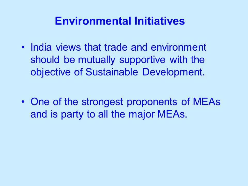Environmental Initiatives India views that trade and environment should be mutually supportive with the objective of Sustainable Development.