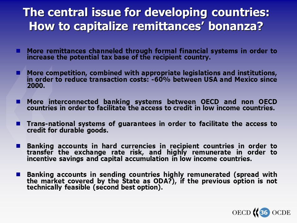 36 More remittances channeled through formal financial systems in order to increase the potential tax base of the recipient country. More competition,