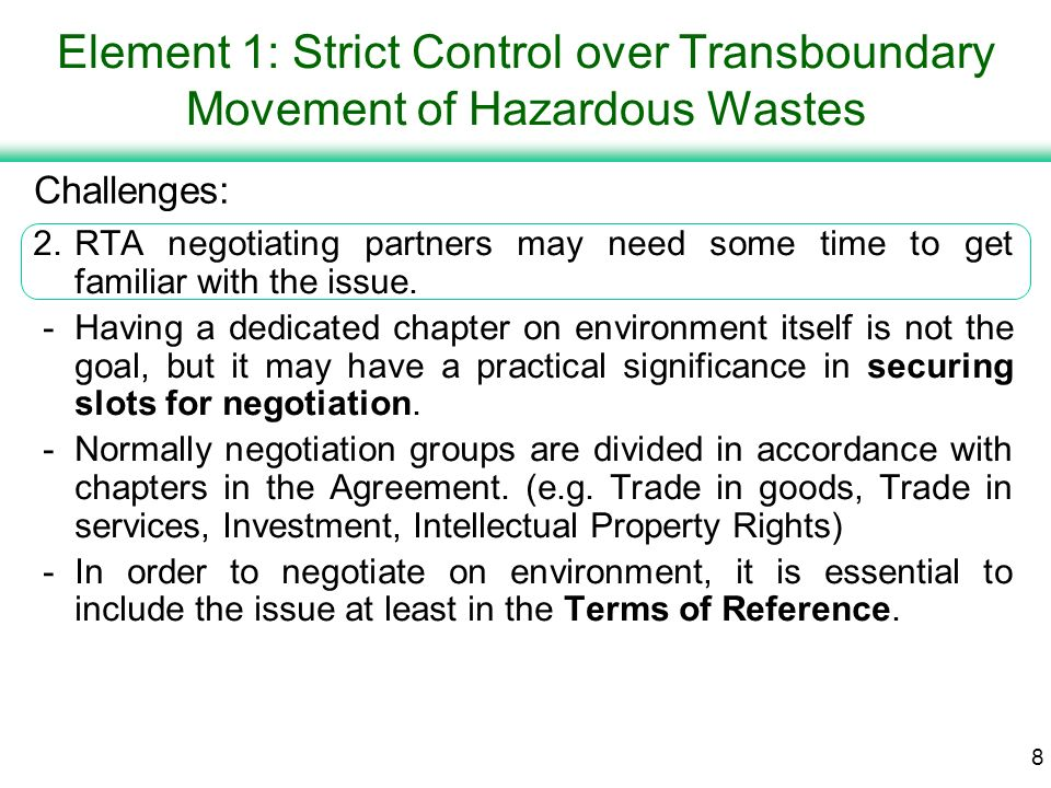 7 Element 1: Strict Control over Transboundary Movement of Hazardous Wastes 2.RTA negotiating partners may need some time to get familiar with the issue.
