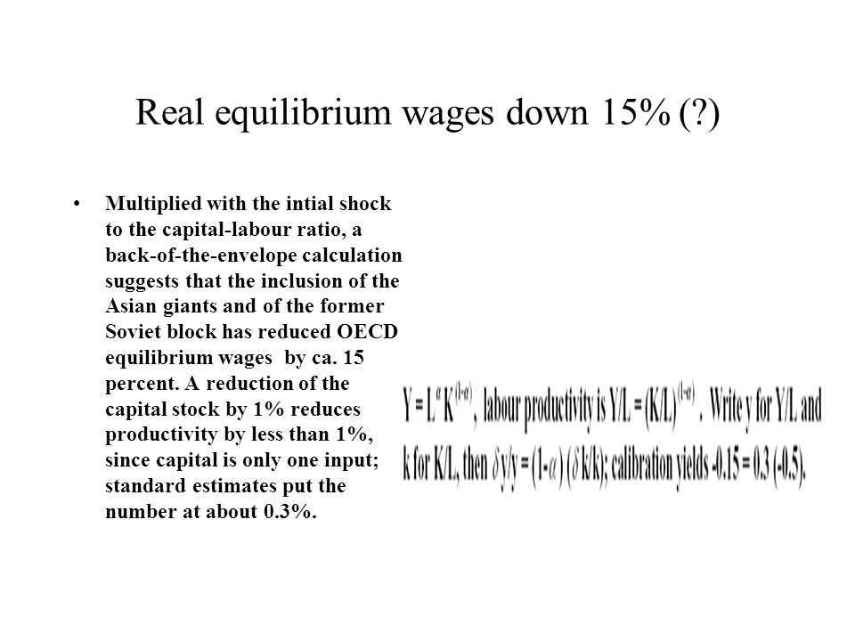 Real equilibrium wages down 15% (?) Multiplied with the intial shock to the capital-labour ratio, a back-of-the-envelope calculation suggests that the