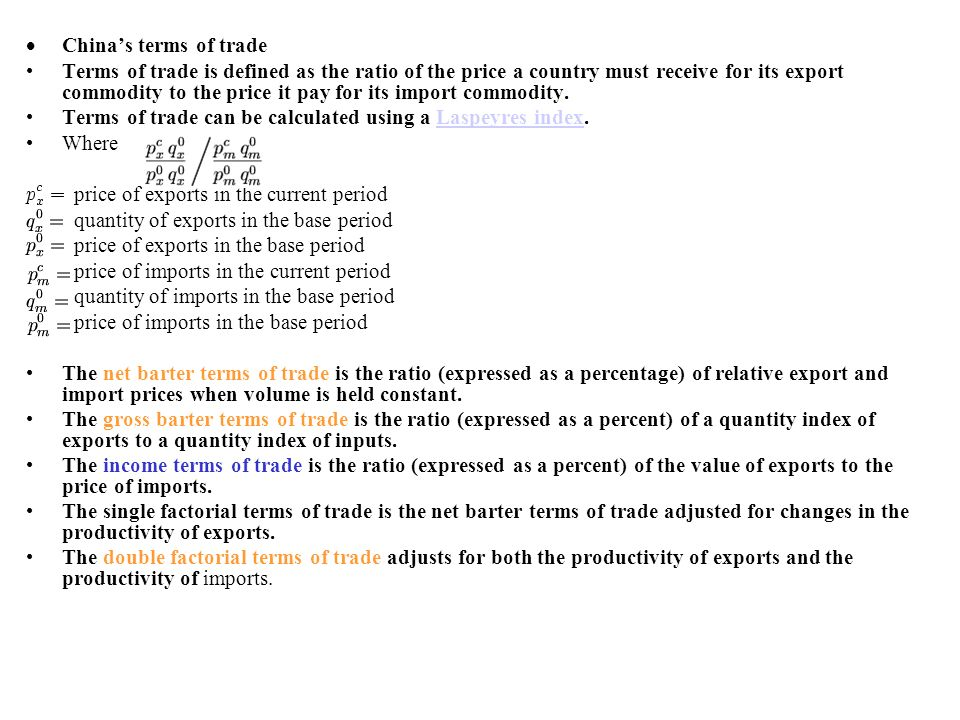 Chinas terms of trade Terms of trade is defined as the ratio of the price a country must receive for its export commodity to the price it pay for its