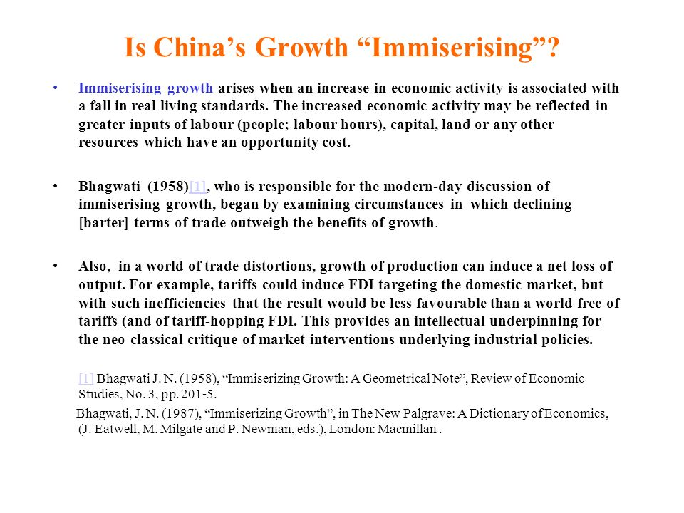 Is Chinas Growth Immiserising? Immiserising growth arises when an increase in economic activity is associated with a fall in real living standards. Th