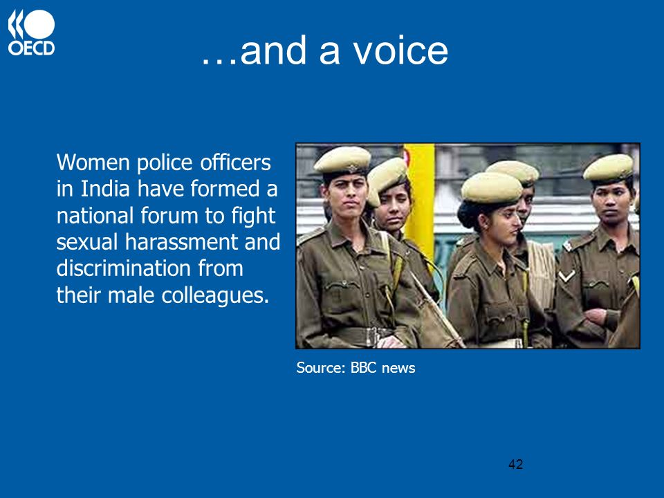 42 …and a voice Women police officers in India have formed a national forum to fight sexual harassment and discrimination from their male colleagues.