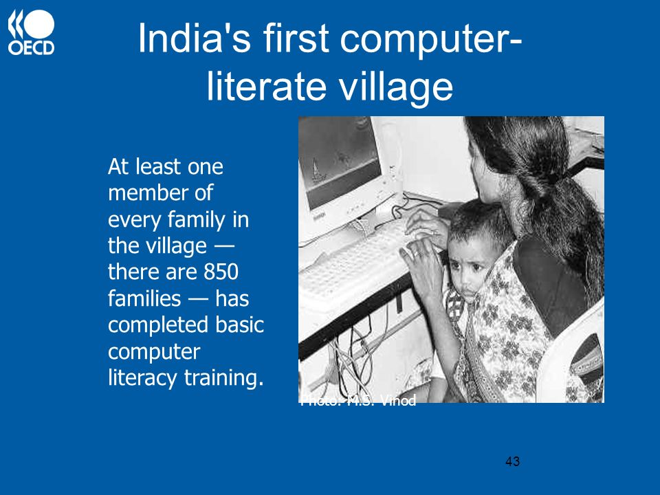 43 India's first computer- literate village Photo: M.S. Vinod At least one member of every family in the village there are 850 families has completed