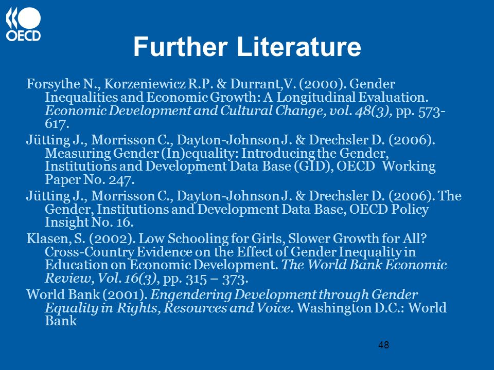 48 Further Literature Forsythe N., Korzeniewicz R.P. & Durrant,V. (2000). Gender Inequalities and Economic Growth: A Longitudinal Evaluation. Economic