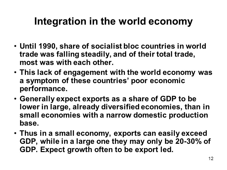 12 Integration in the world economy Until 1990, share of socialist bloc countries in world trade was falling steadily, and of their total trade, most was with each other.