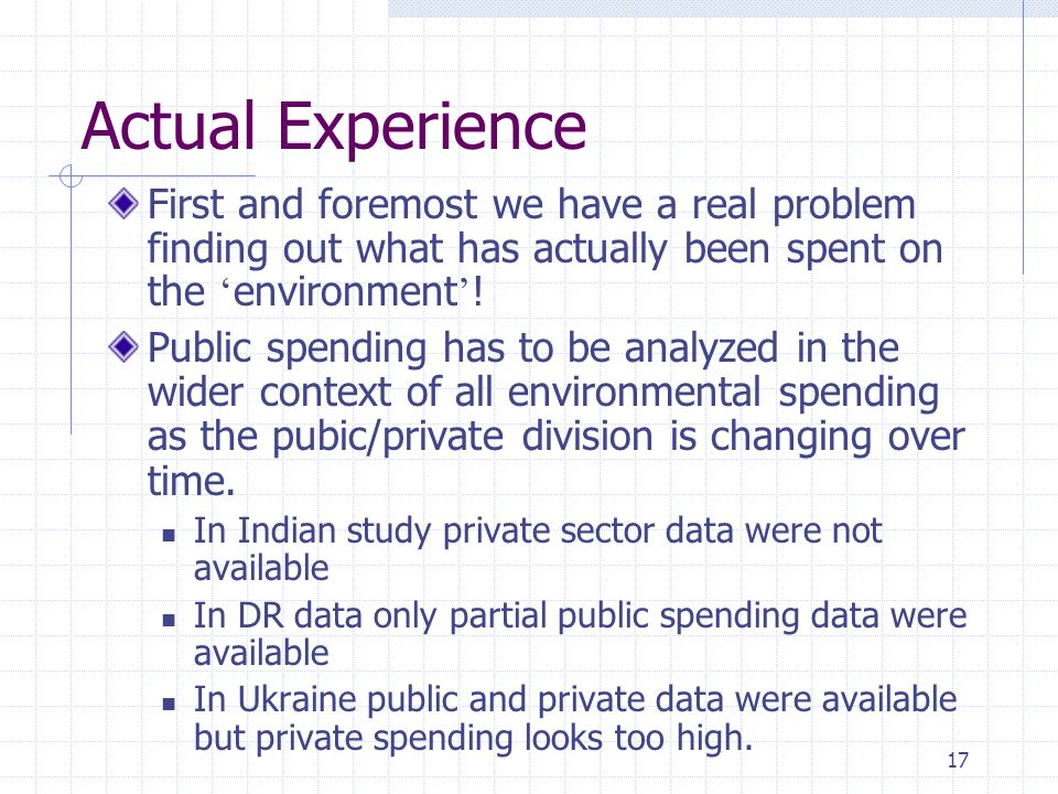 17 Actual Experience First and foremost we have a real problem finding out what has actually been spent on the environment .