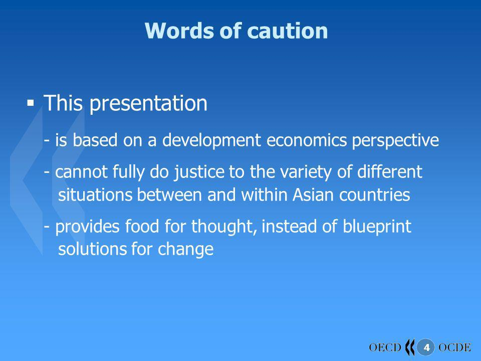 4 Words of caution This presentation - is based on a development economics perspective - cannot fully do justice to the variety of different situation