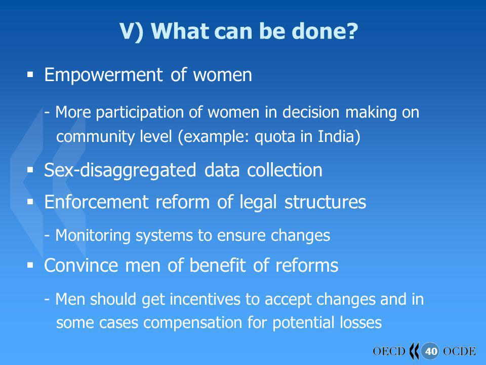40 V) What can be done? Empowerment of women - More participation of women in decision making on community level (example: quota in India) Sex-disaggr