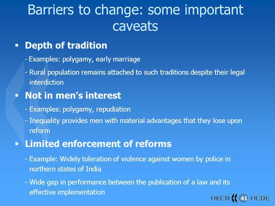 41 Barriers to change: some important caveats Depth of tradition - Examples: polygamy, early marriage - Rural population remains attached to such trad