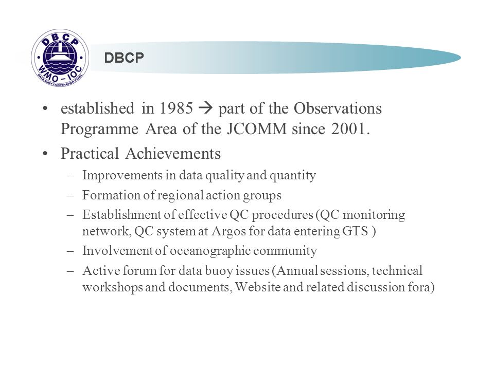 DBCP established in 1985 part of the Observations Programme Area of the JCOMM since 2001.
