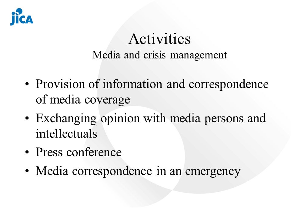 Activities Media and crisis management Provision of information and correspondence of media coverage Exchanging opinion with media persons and intellectuals Press conference Media correspondence in an emergency