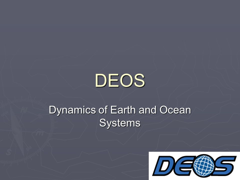 DEOS Dynamics of Earth and Ocean Systems