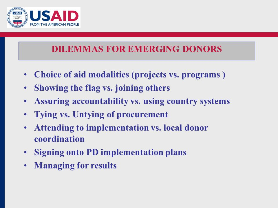 DILEMMAS FOR EMERGING DONORS Choice of aid modalities (projects vs.