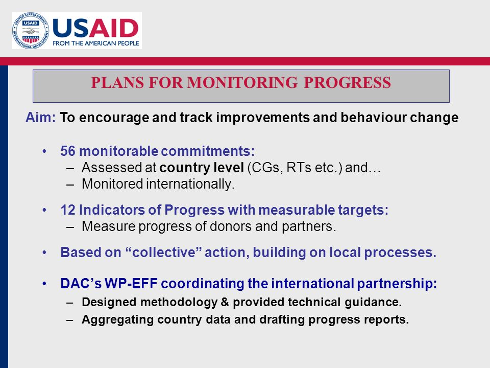 PLANS FOR MONITORING PROGRESS 56 monitorable commitments: –Assessed at country level (CGs, RTs etc.) and… –Monitored internationally.
