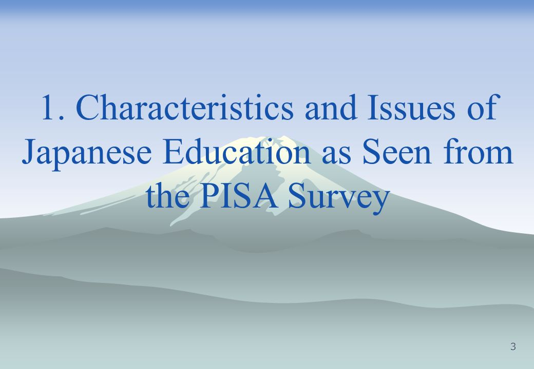 1. Characteristics and Issues of Japanese Education as Seen from the PISA Survey